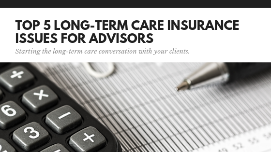 Top Five Long-Term Care Insurance Issues for Advisors