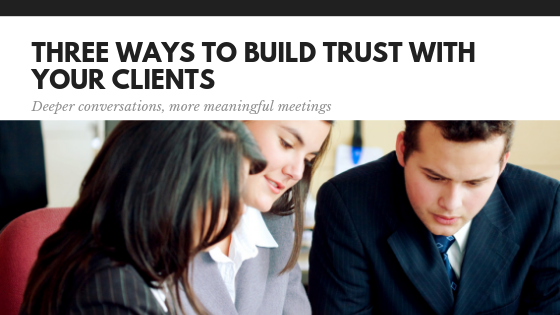 3 Ways to Build Trust with your Clients