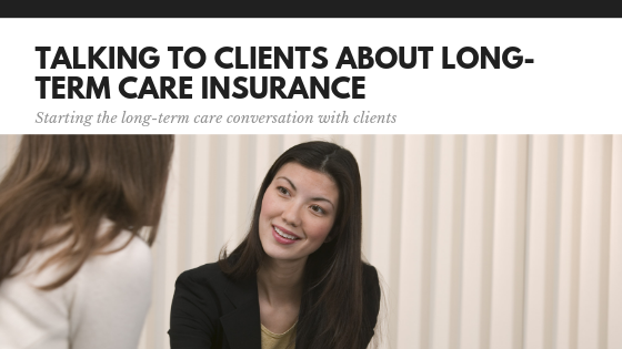 How to Talk about Long-Term Care Insurance with Clients