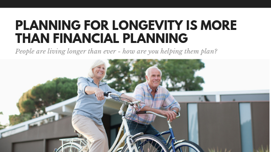 Planning for Longevity is More than Financial Planning