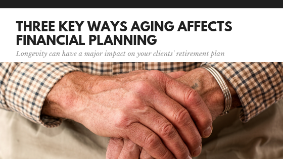 Three Key Ways Aging Affects Financial Planning