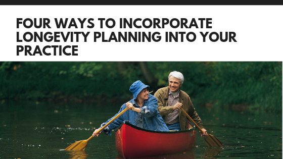 Four Ways to Incorporate Longevity Planning into your Practice
