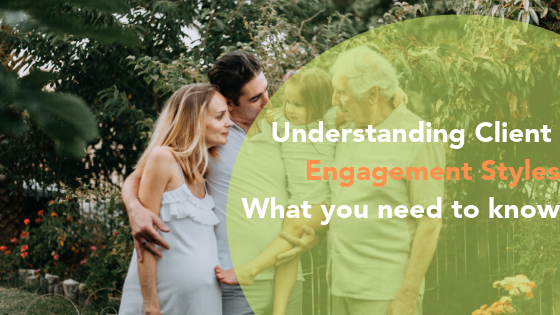 Client Engagement Styles: What you need to know