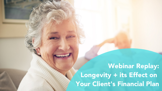Longevity and its Effect on Your Client's Financial Plan [On-Demand Webinar]