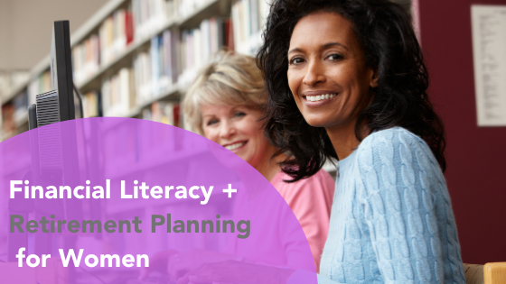 Financial + Retirement Literacy for Women